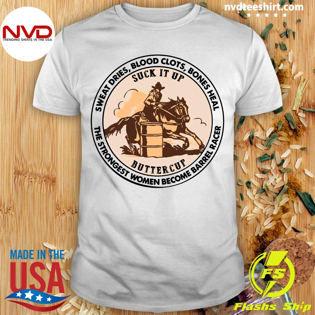 Official Sweat Dries Blood Clots Bones Heal The Strongest Women Become Barrel Racer T-shirt