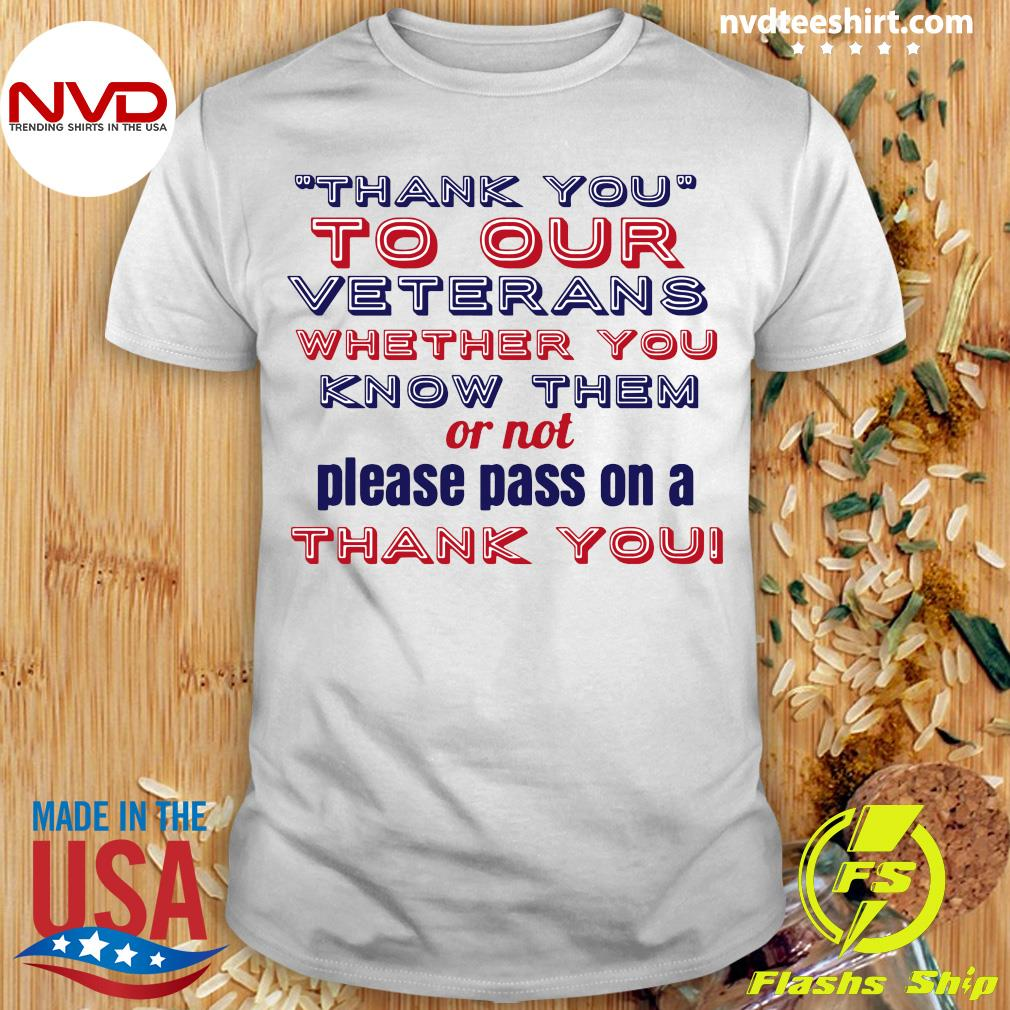 Official Thank You To Our Veterans Whether You Know Them Or Not Please Pass On A Thank You T-shirt