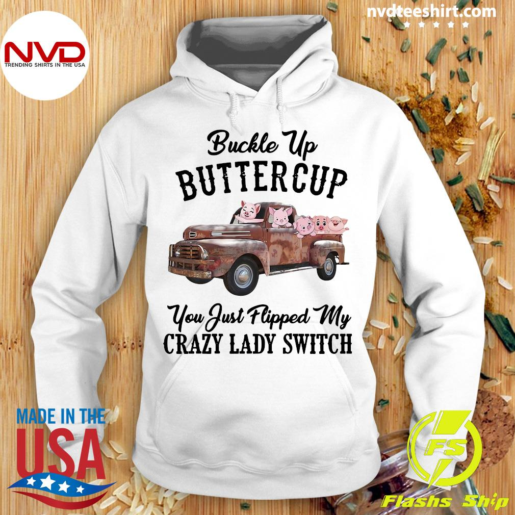 Funny Pig Farmer Buckle Up Buttercup You Just Flipped My Crazy Lady Switch T-s Hoodie