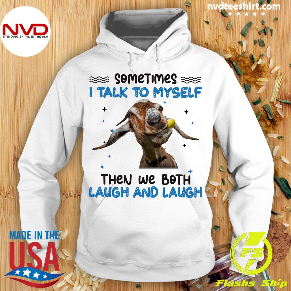 Funny Goat Sometimes I Talk To Myself Then We Both Laugh And Laugh T-s Hoodie