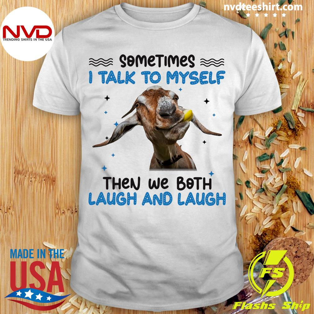 Funny Goat Sometimes I Talk To Myself Then We Both Laugh And Laugh T-shirt