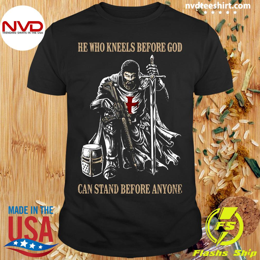 Official He Who Kneels Before God Can Stand Before Anyone T-shirt