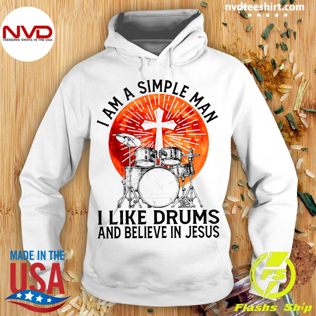 Official I Am A Simple Man I Like Drums And Believe In Jesus T-s Hoodie