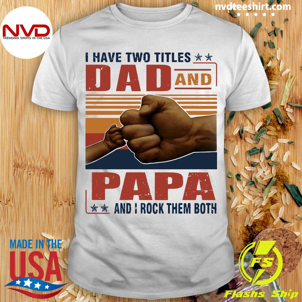 Official I Have Two Titles Dad And Papa And I Rock Them Both Vintage T-shirt