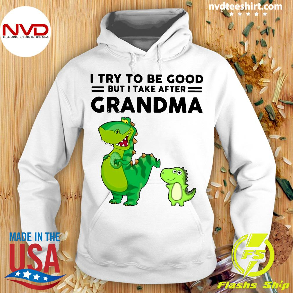 Official I Try To Be Good But I Take After Grandma Dinosaur Mother T-s Hoodie