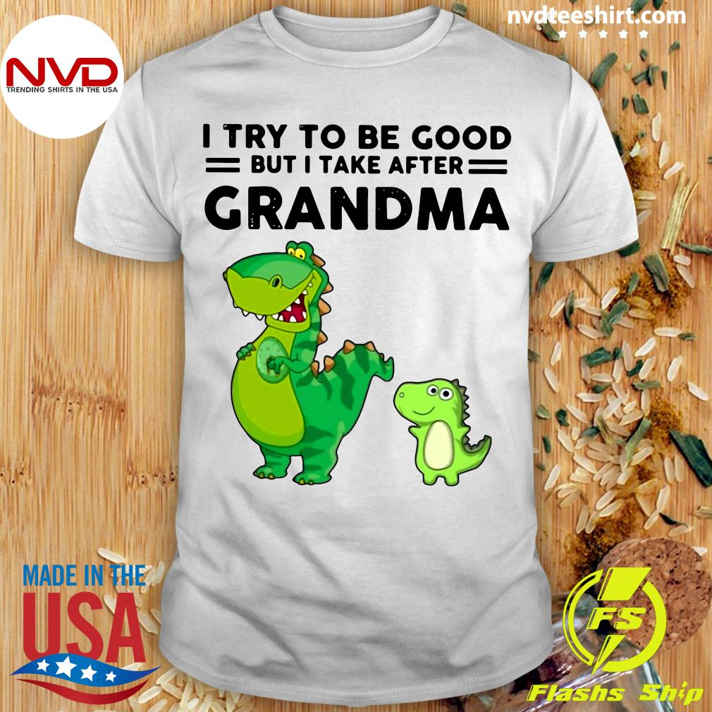 Official I Try To Be Good But I Take After Grandma Dinosaur Mother T-shirt