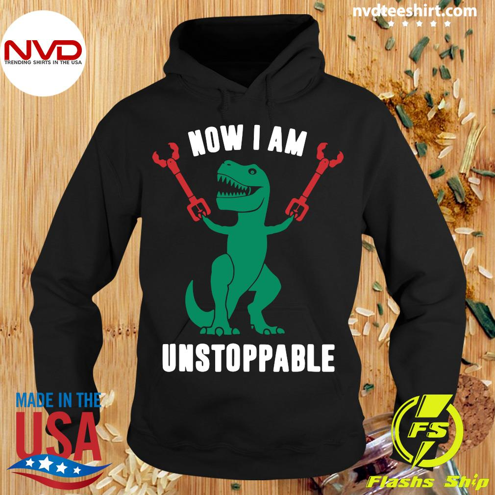 Official T-Rex Now I Am Unstoppable T-s Hoodie