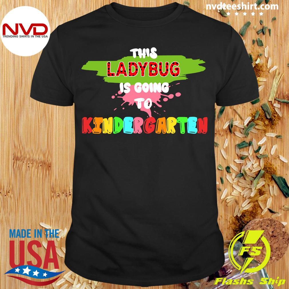 Official This Ladybug Is Going To Kindergarten Back To School T-shirt