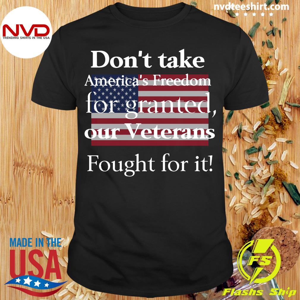 American Flag Don't Take America's Freedom For Granted Our Veterans Fought For It T-Shirt Masswerks Store