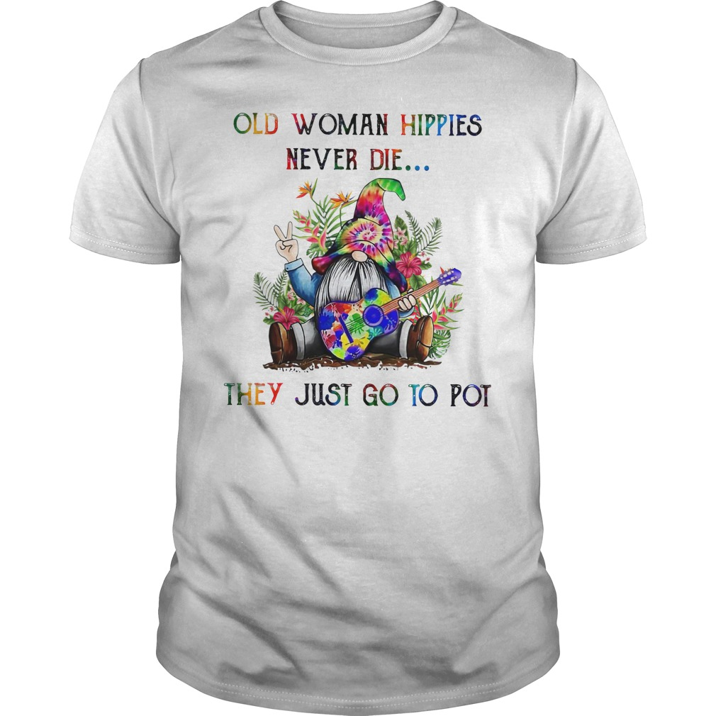Old woman hippies never die they just go to pot shirt