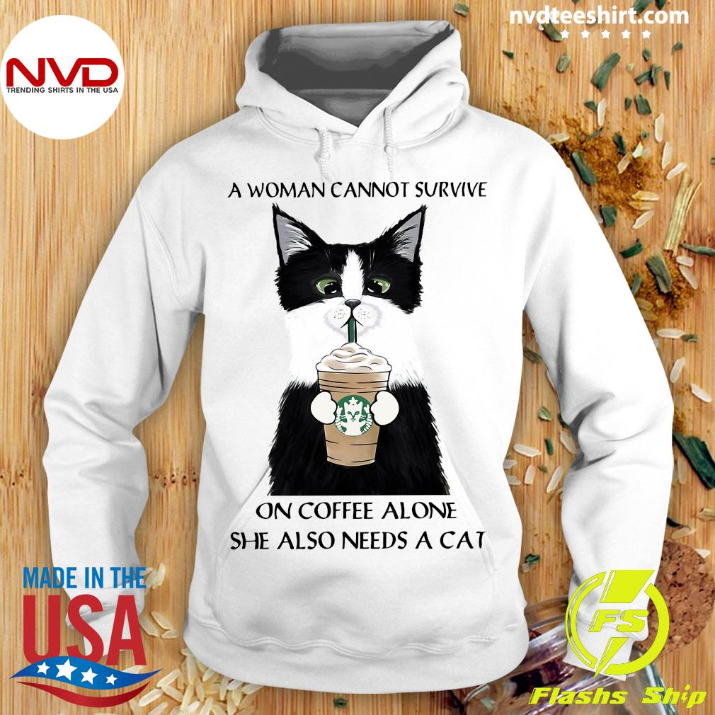 A Woman Cannot Survive On Coffee Alone She Also Needs A Cat Shirt Hoodie