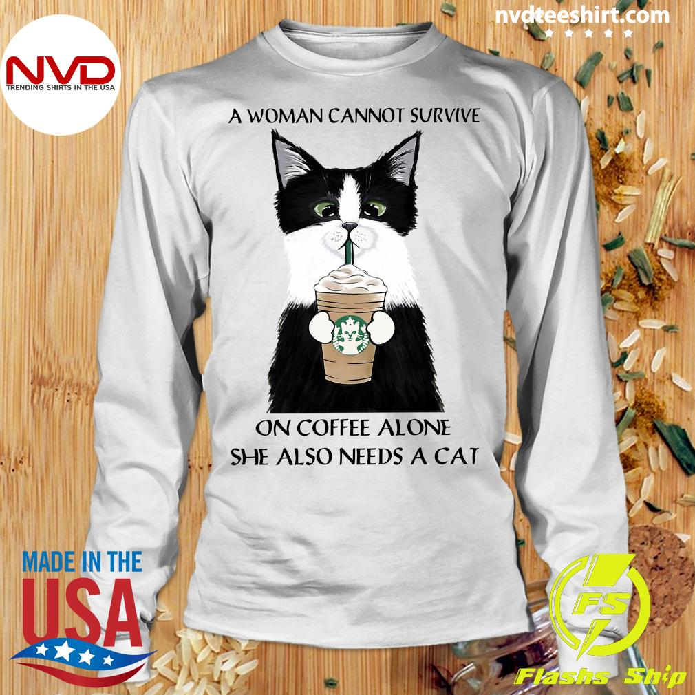 A Woman Cannot Survive On Coffee Alone She Also Needs A Cat Shirt Longsleeve
