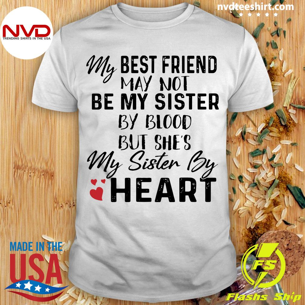 Dog My Best Friend May Not Be My Sister By Blood But She's My Sister By Heart Shirt