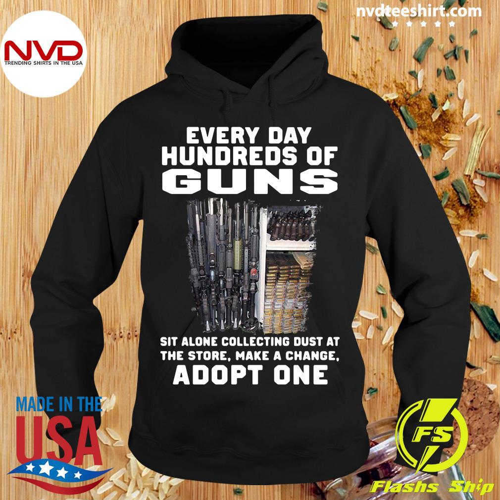 Every Day Hundreds Of Guns Adopt One Shirt Hoodie