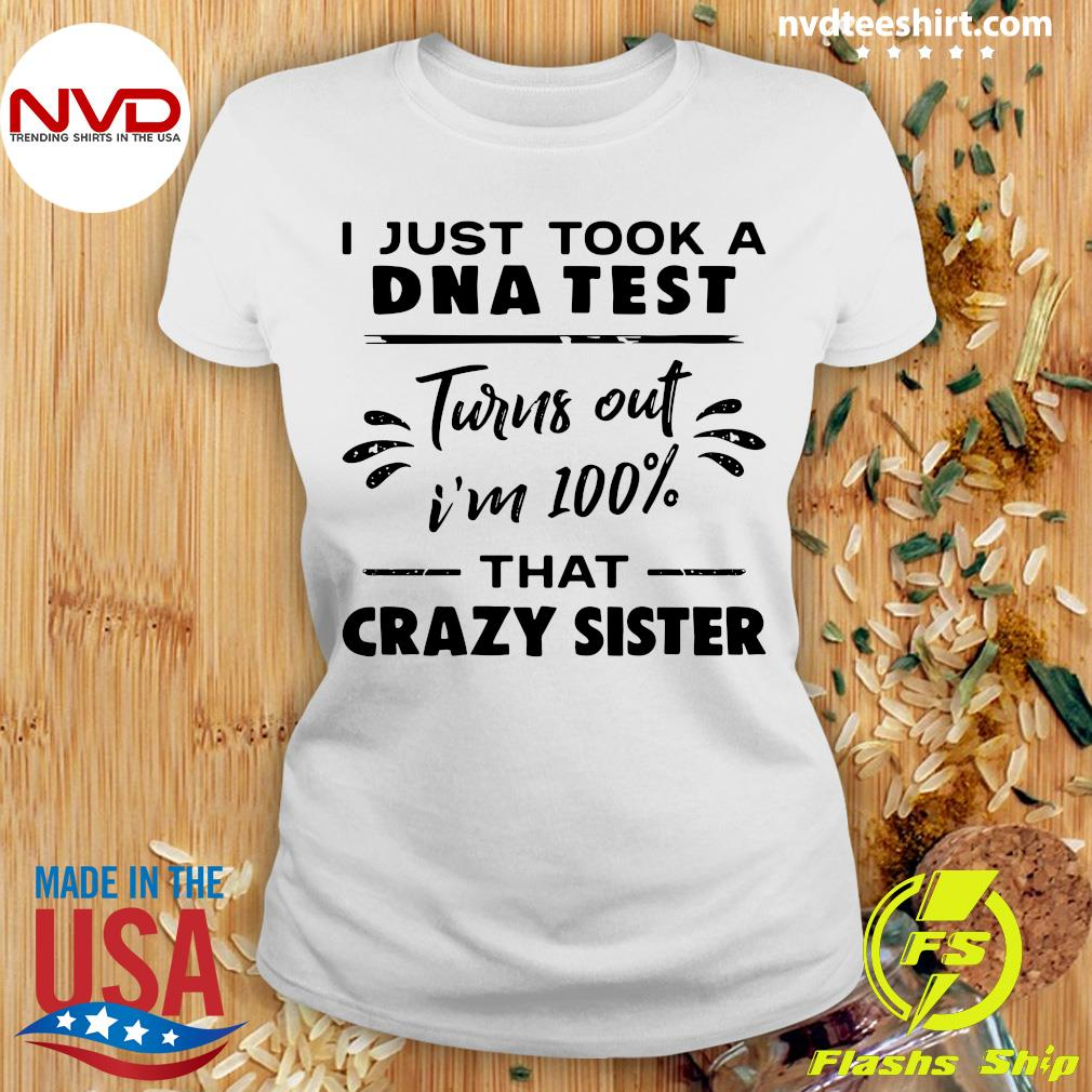 I Just Took A Dna Test Turn Out I'm Sister Shirt Ladies tee
