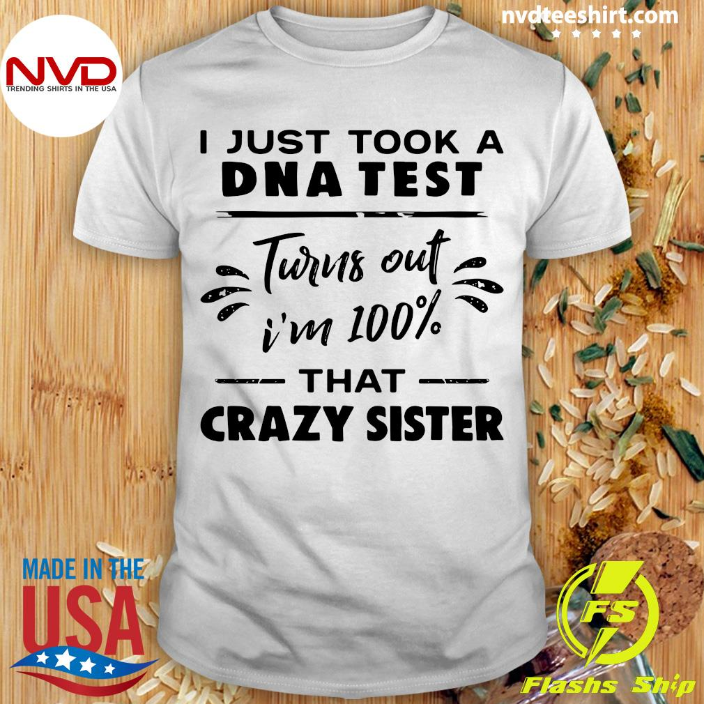I Just Took A Dna Test Turn Out I'm Sister Shirt