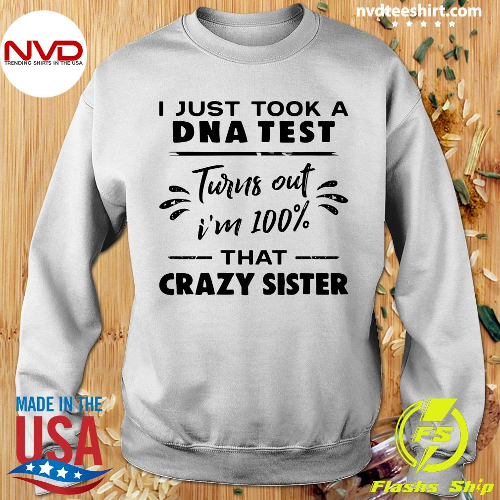 I Just Took A Dna Test Turn Out I'm Sister Shirt Sweater
