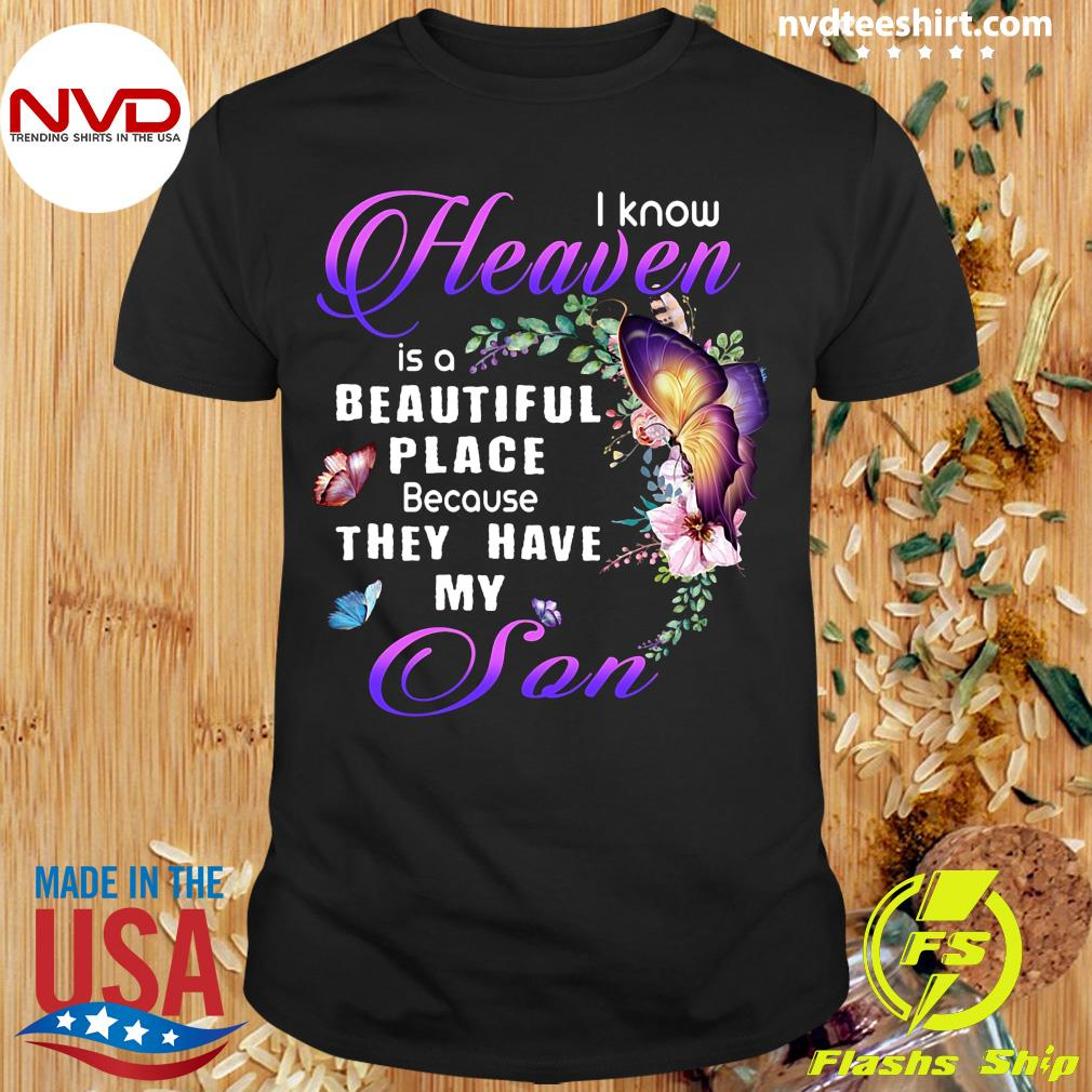 I Know Heaven Is A Beautiful I Have My Son Shirt