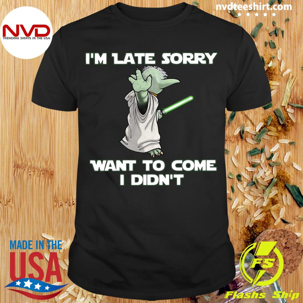 I'm Late Sorry Want To Come I Didn't Master Yoda Shirt
