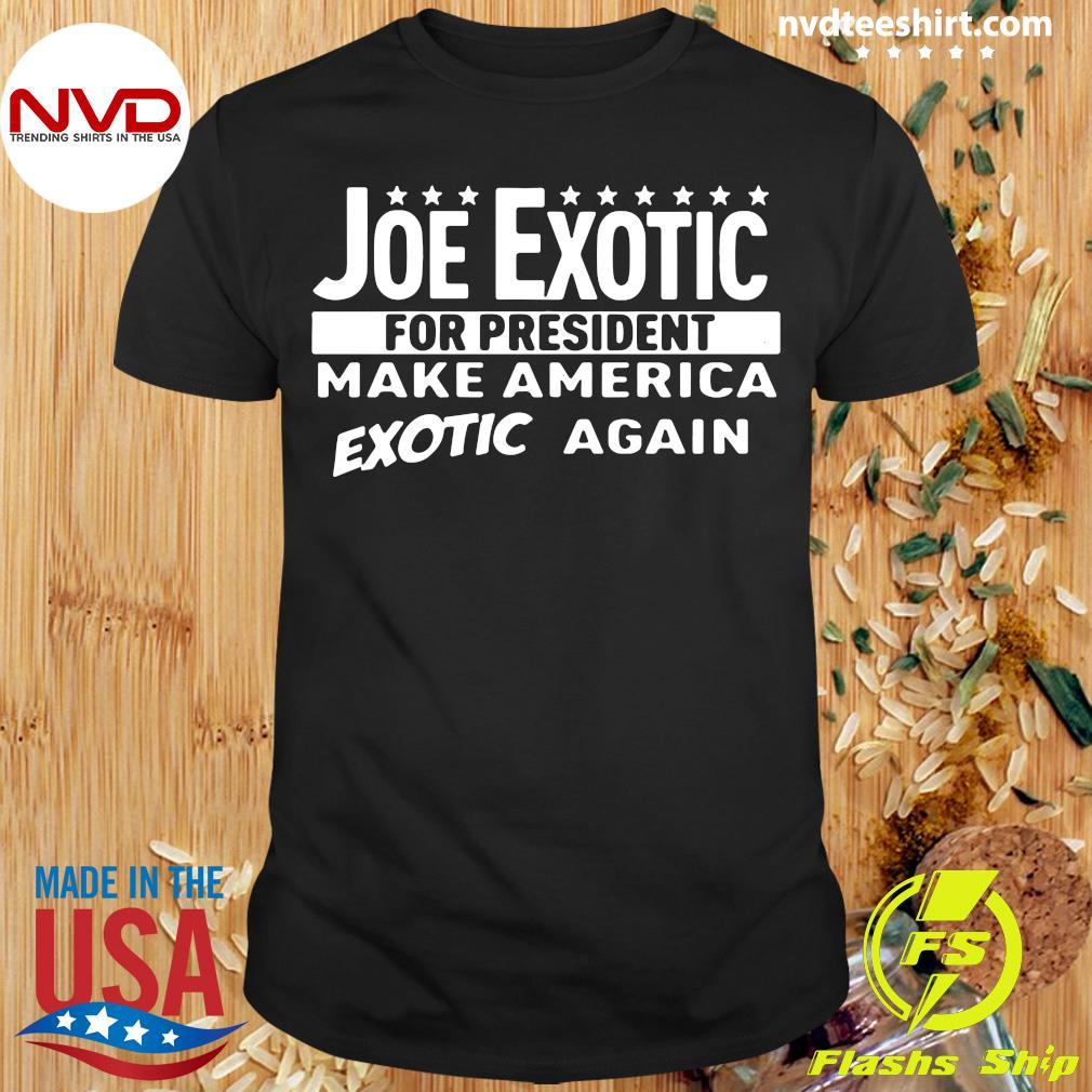 Joe Exotic For President Make America Exotic Again Shirt