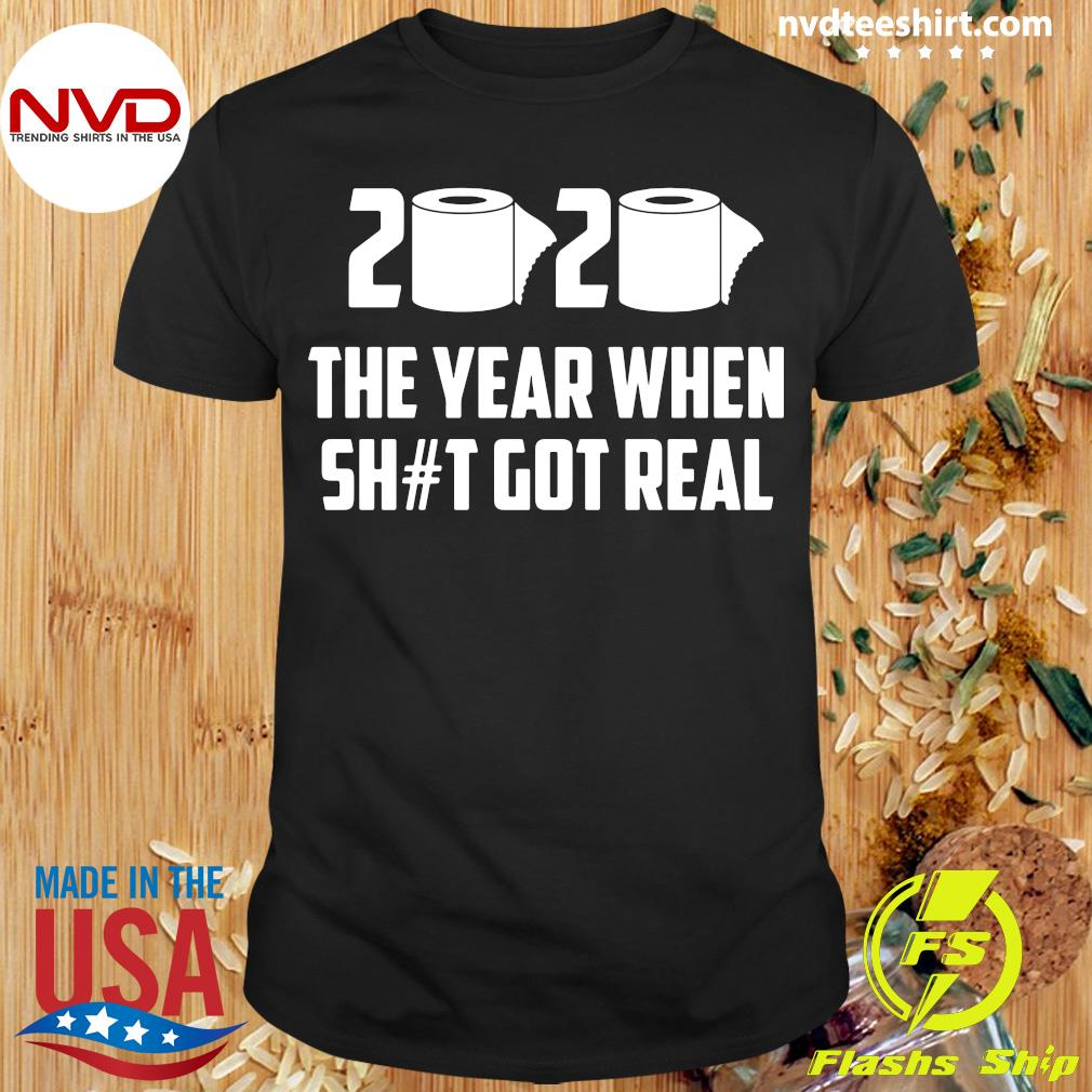 Official 2020 The Year When Sh#t Got Real Shirt