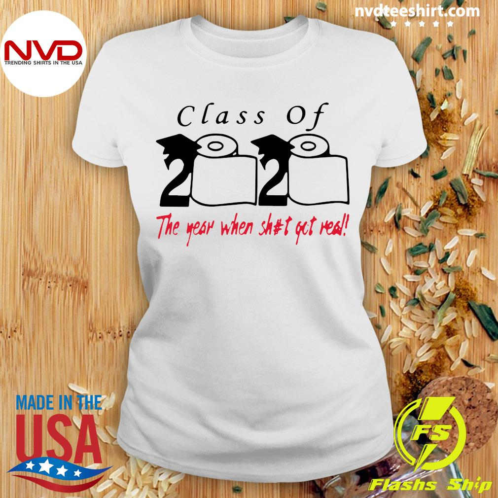 Official Class Of 2020 The Year When Shit Got Real Shirt Ladies tee