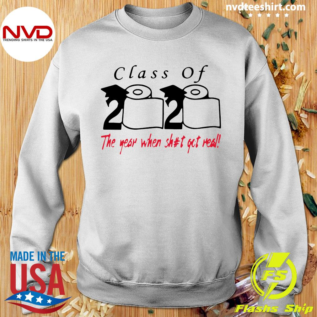 Official Class Of 2020 The Year When Shit Got Real Shirt Sweater