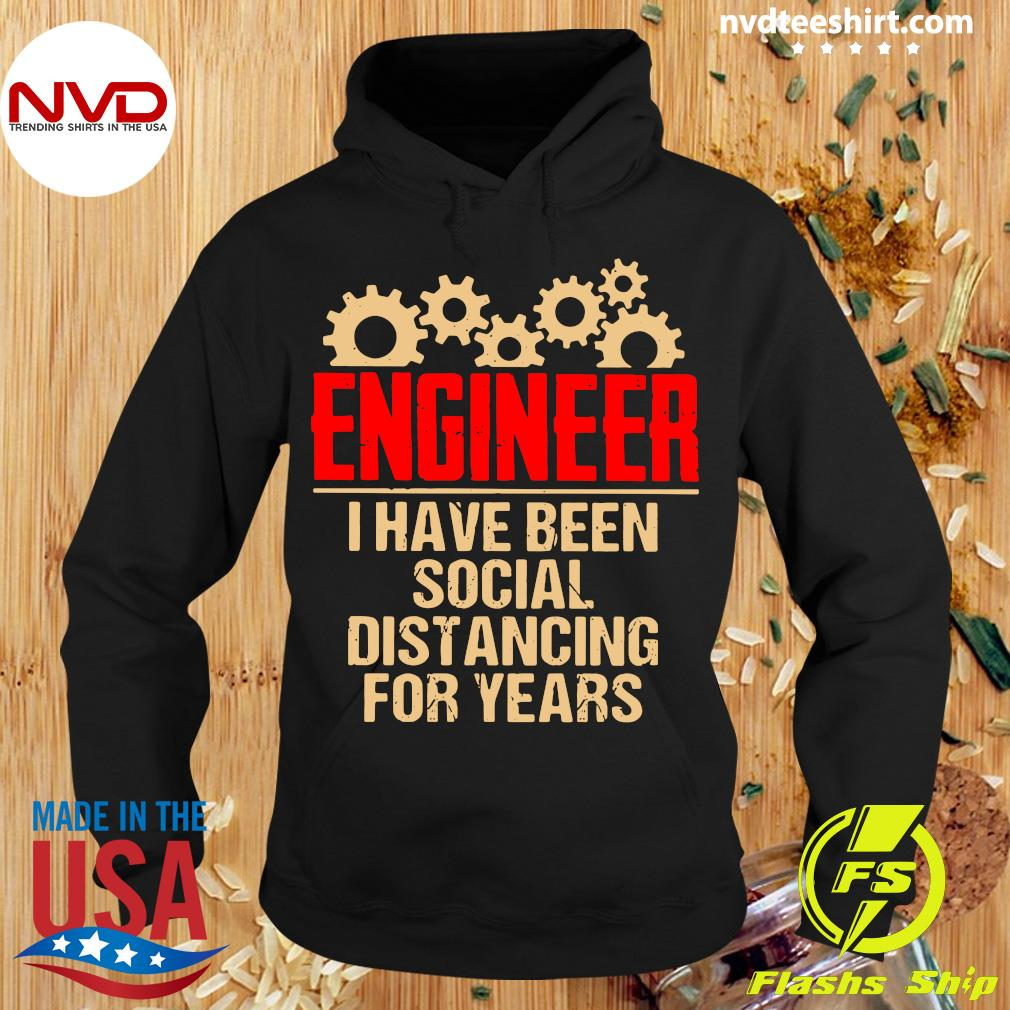 Official Engineer I Have Been Social Distancing For Years Shirt Hoodie