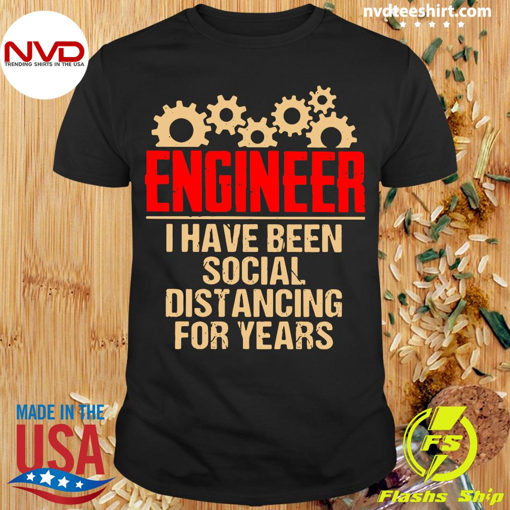Official Engineer I Have Been Social Distancing For Years Shirt