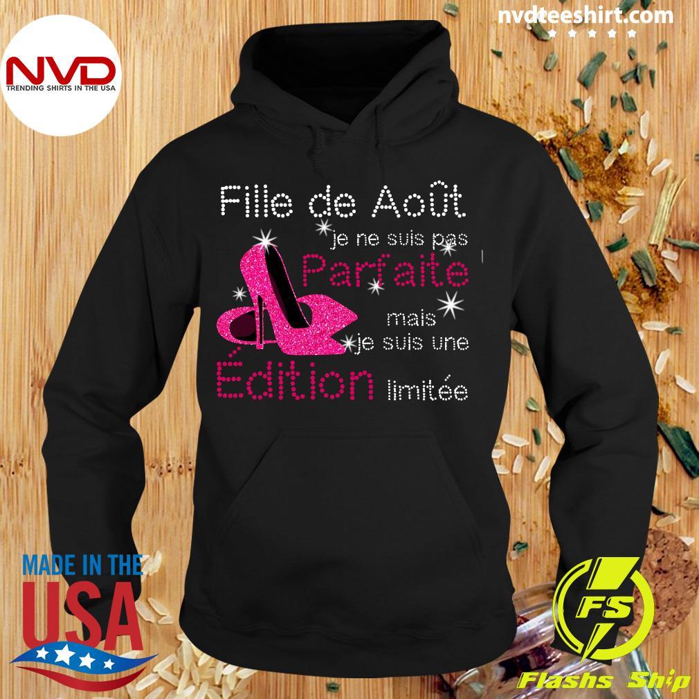 Official Fille De Aout Je Ne Suis Pas Parfaite Mais Je Suis Une Edition Limitee Shirt Hoodie