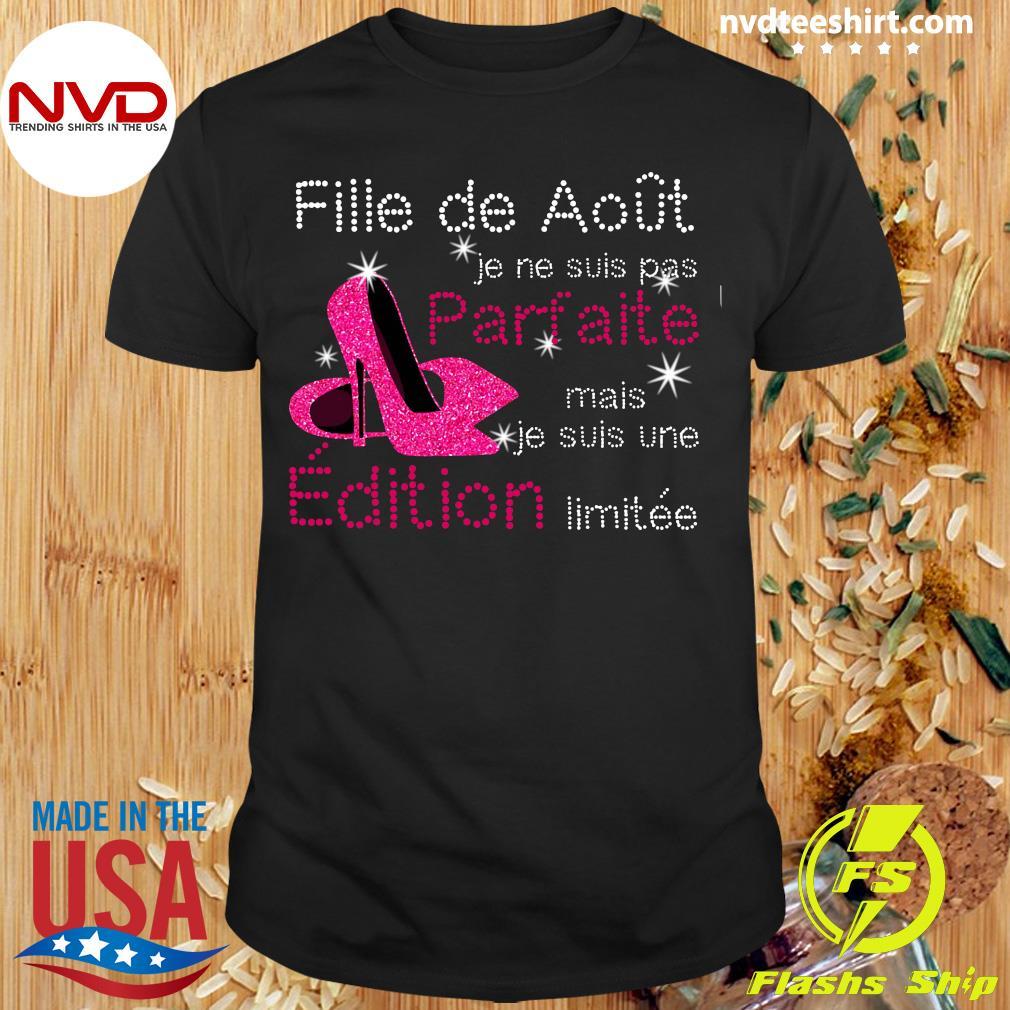 Official Fille De Aout Je Ne Suis Pas Parfaite Mais Je Suis Une Edition Limitee Shirt