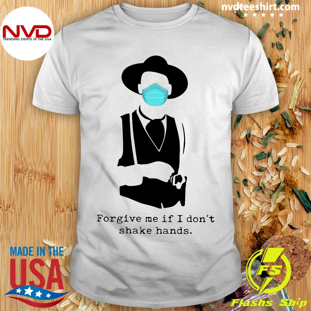 Official Forgive Me If I Don't Shake Hand Shirt