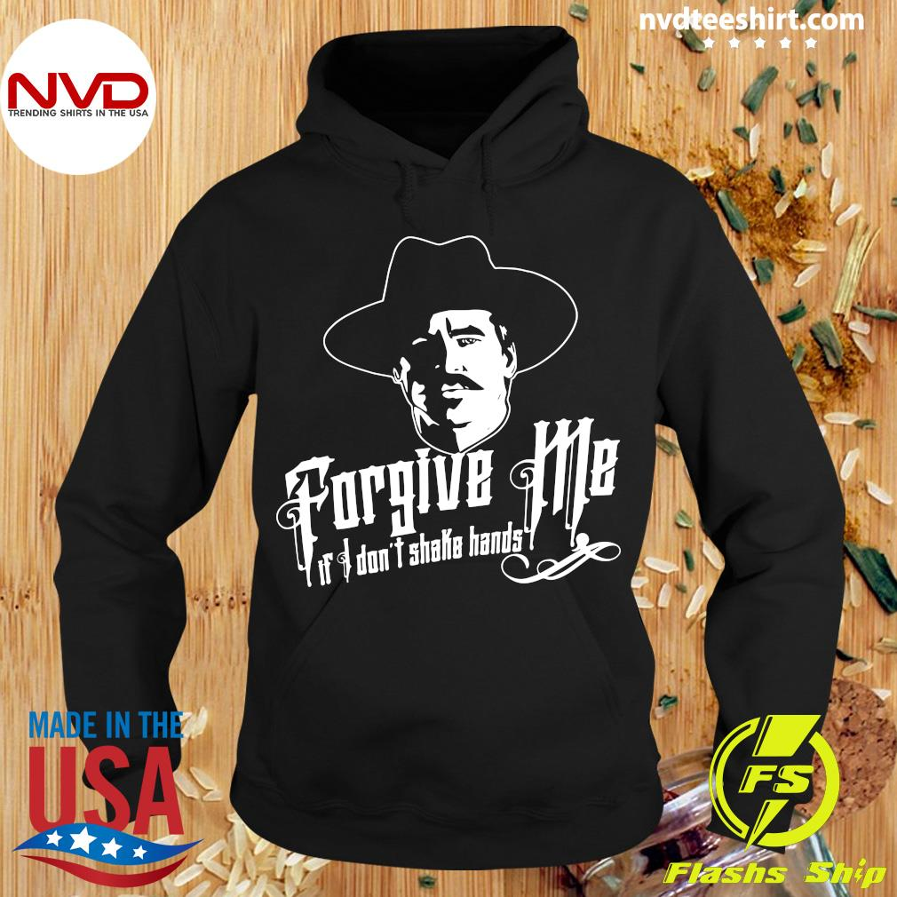 Official Forgive Me If I Don't Shake Hands Shirt Hoodie