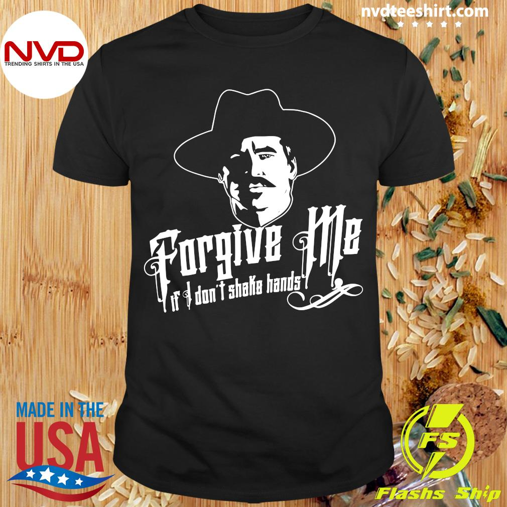 Official Forgive Me If I Don't Shake Hands Shirt