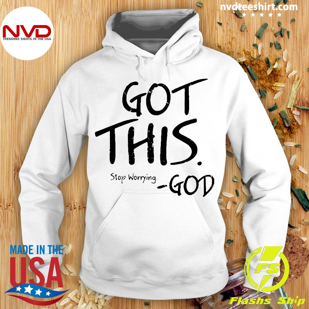 Official Got This Stop Worrying God Shirt Hoodie