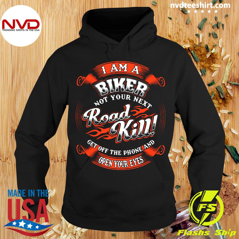 Official I Am A Biker Not Your Next Road Kill Get Off The Phone And Open Your Eyes Shirt Hoodie