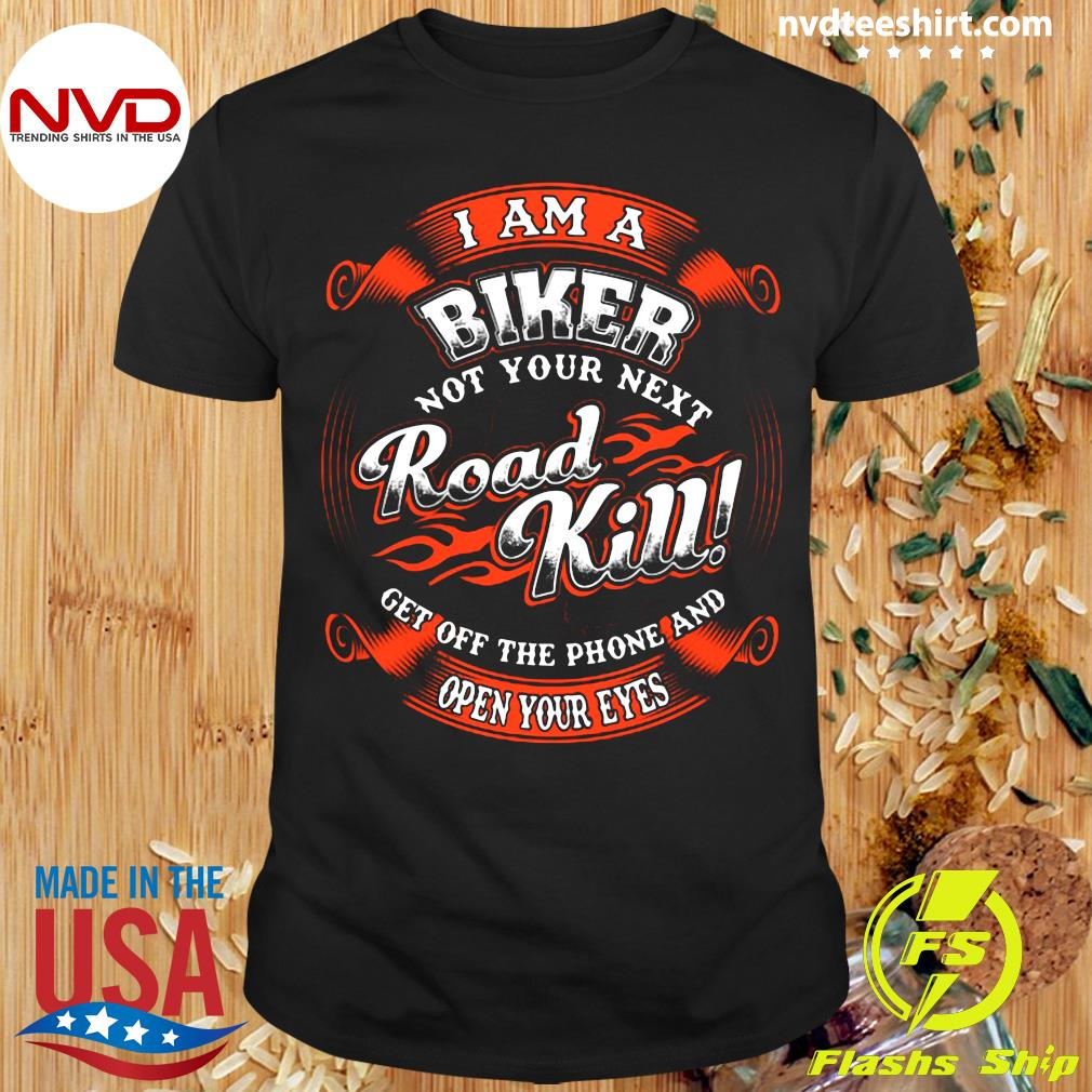 Official I Am A Biker Not Your Next Road Kill Get Off The Phone And Open Your Eyes Shirt