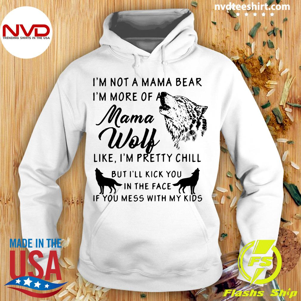 Official I'm Not A Mama Bear I'm More Of A Mama Wolf And Dogs Shirt Hoodie
