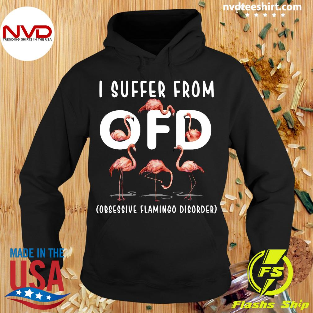 Official I Suffer From OFD Obsessive Flamingo Disorder Shirt Hoodie