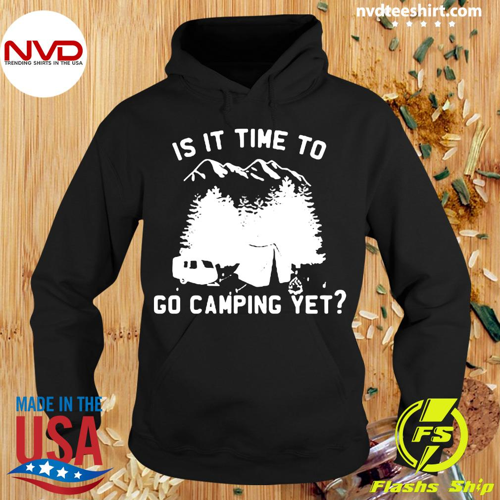 Official Is It Time To Go Camping Yet Shirt Hoodie