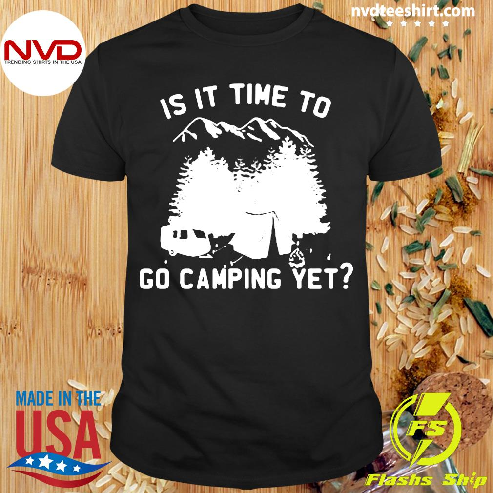 Official Is It Time To Go Camping Yet Shirt