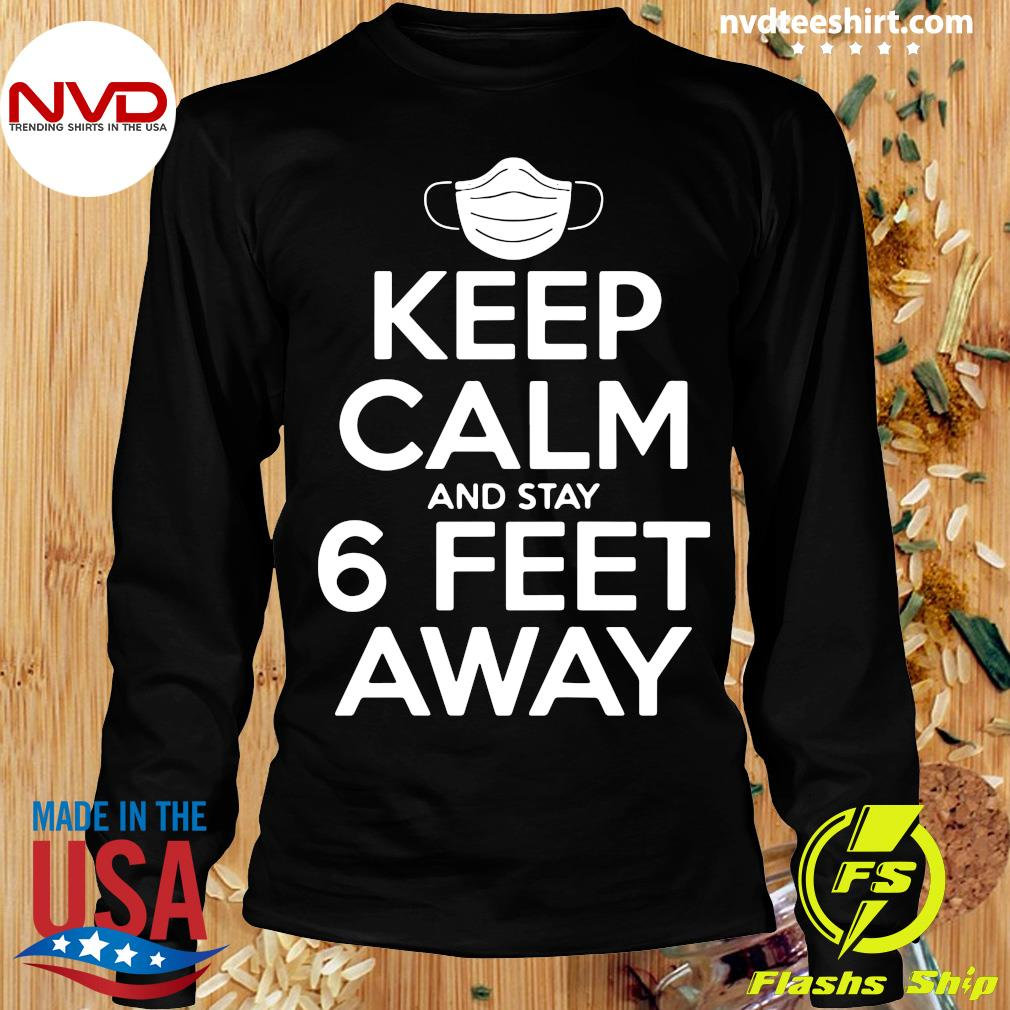 Official Keep Calm And Stay 6 Feet Away Social Distancing Awareness Shirt Longsleeve