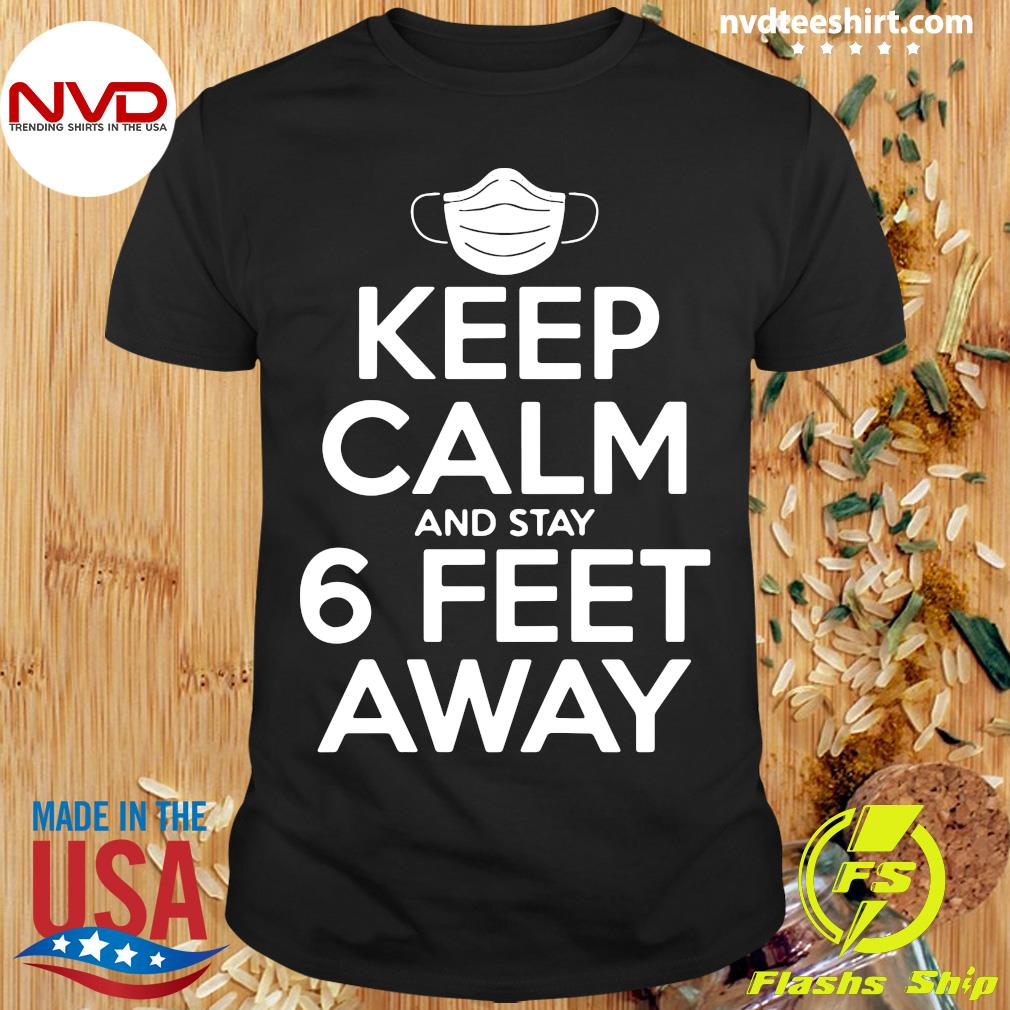 Official Keep Calm And Stay 6 Feet Away Social Distancing Awareness Shirt