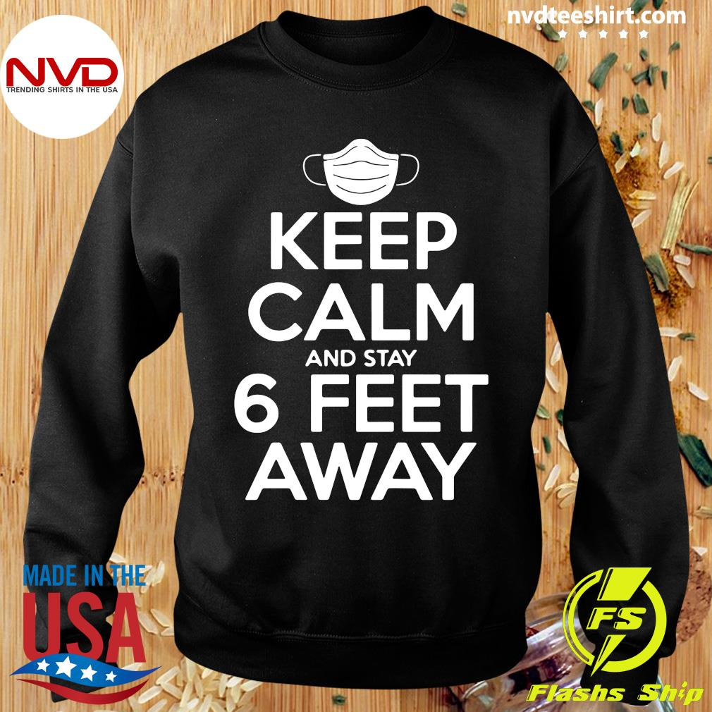 Official Keep Calm And Stay 6 Feet Away Social Distancing Awareness Shirt Sweater