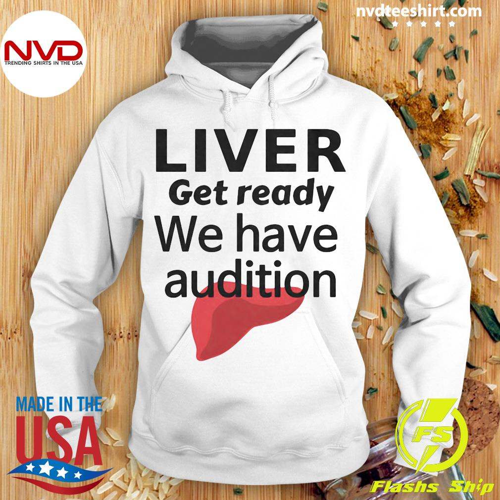 Official Liver Get Ready We Have Audition Shirt Hoodie