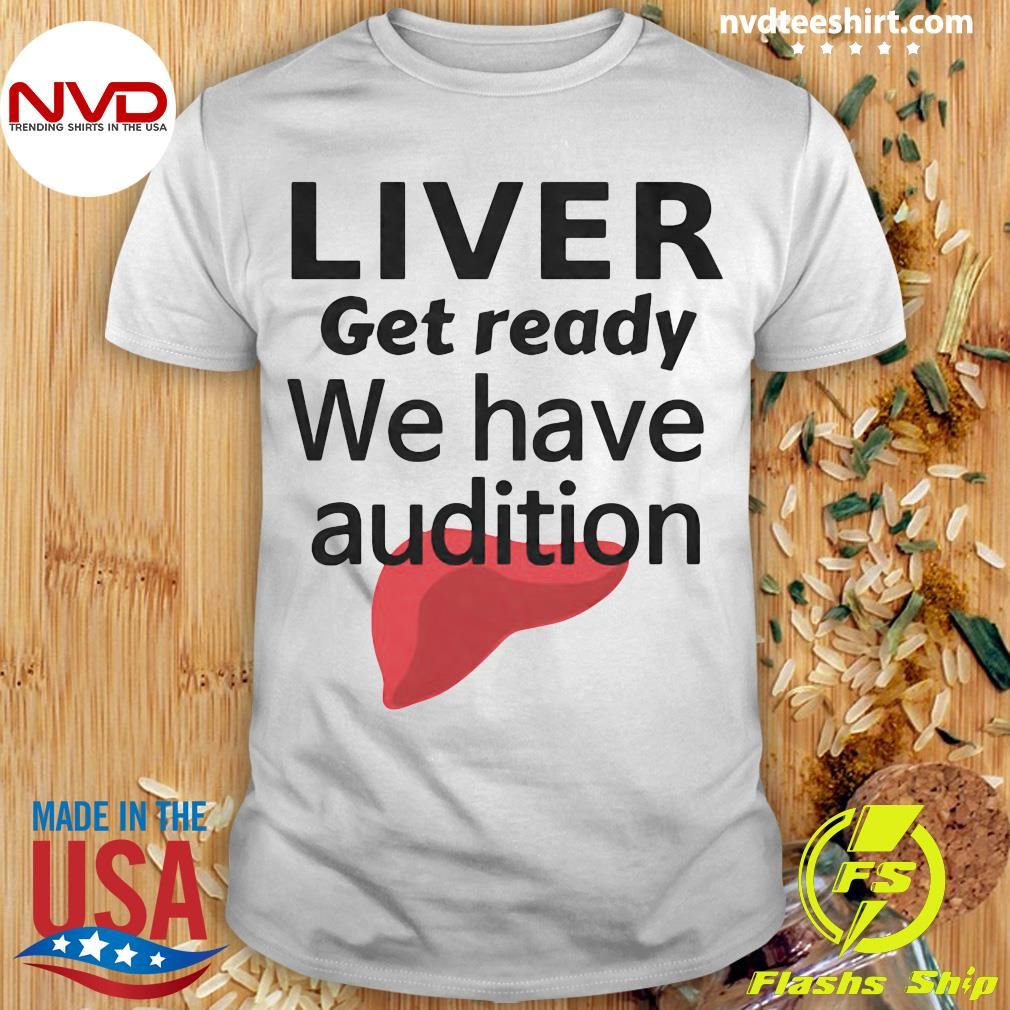 Official Liver Get Ready We Have Audition Shirt