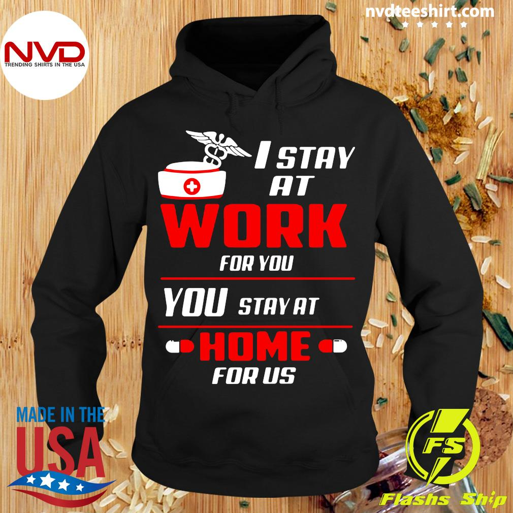 Official Nurse I Stay At Work For You You Stay At Home For Us Shirt Hoodie
