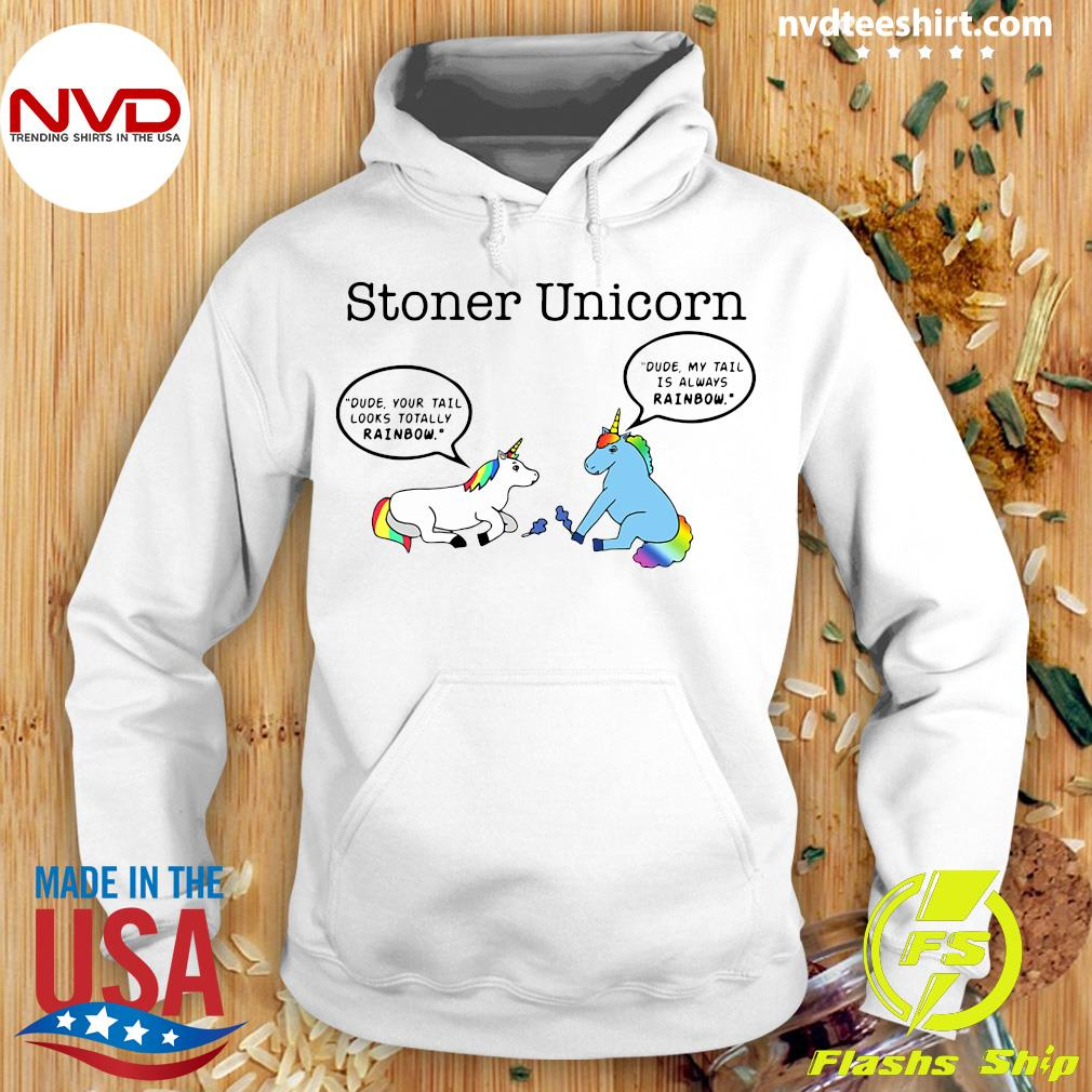 Official Stoner Unicorn Dude Your Tail Looks Totally Rainbow Shirt Hoodie