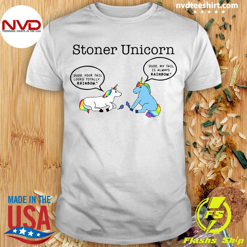 Official Stoner Unicorn Dude Your Tail Looks Totally Rainbow Shirt