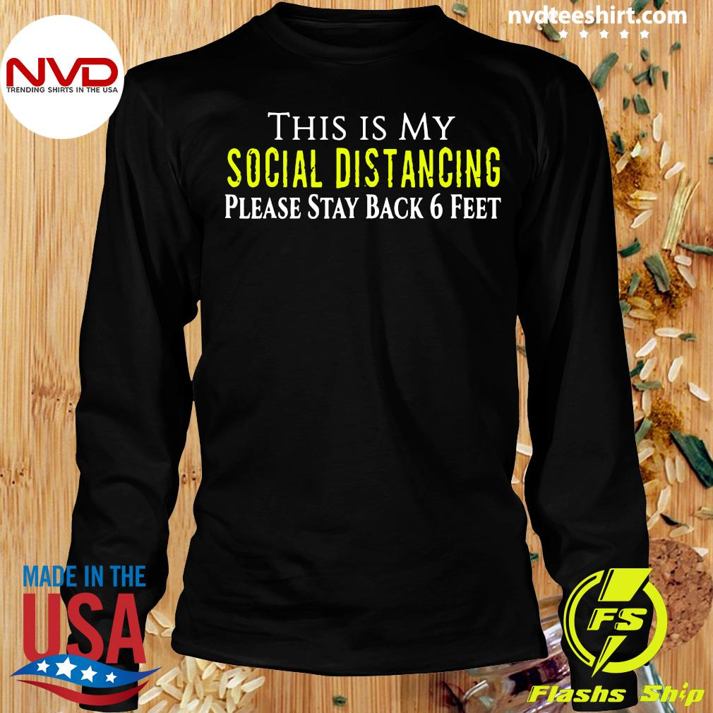 Official This is My Social Distancing Please Stay Back 6 Feet Shirt Longsleeve